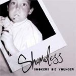 Shameless - Smokers Die Younger