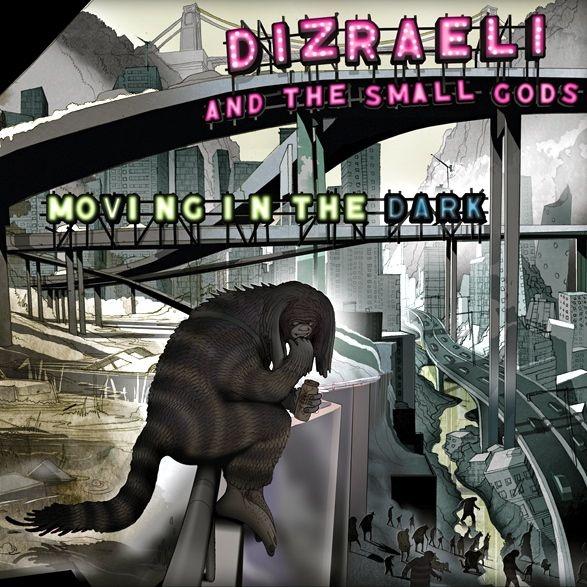 Dizraeli & The Small Gods - Moving In The Dark