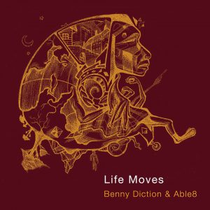 Benny Diction & Able8 – Life Moves – ORDER NOW