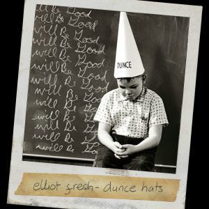 Elliot Fresh – Dunce Hats – OUT NOW